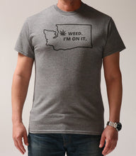 Load image into Gallery viewer, Weed, I'm on it T-Shirt