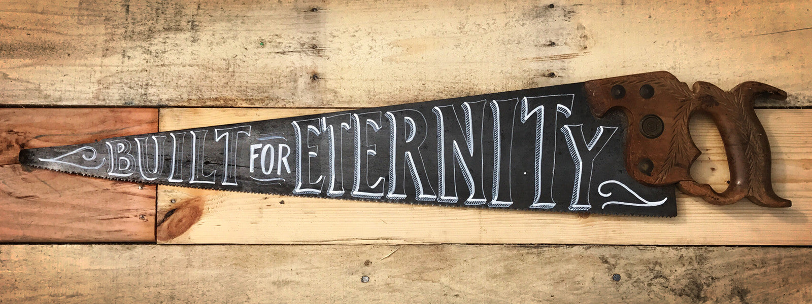 Built for Eternity Hand Lettered Saw