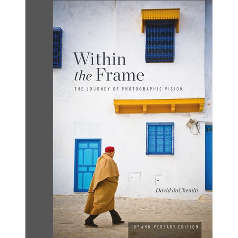 David duChemin Within the Frame: The Journey of Photographic Vision (10th Anniversary Edition) by Rockynock at B&C Camera
