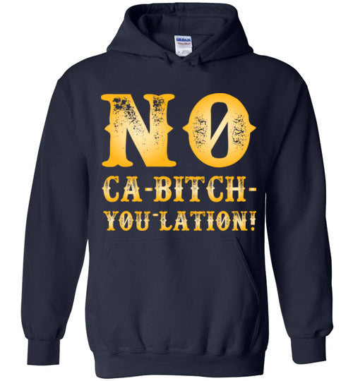 NO Ca-Bitch-You-Lation Hoodie - Gold