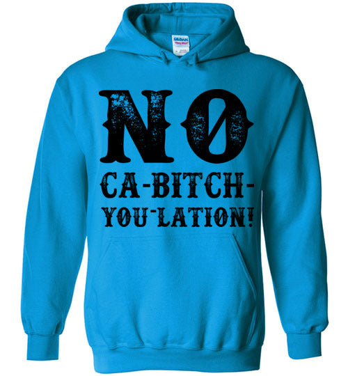 NO Ca-Bitch-You-Lation Hoodie - Black
