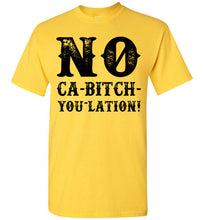 Load image into Gallery viewer, NO Ca-Bitch-You-Lation Tee - Black