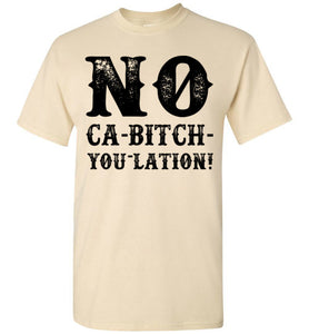 NO Ca-Bitch-You-Lation Tee - Black