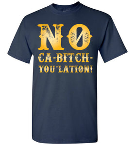 NO Ca-Bitch-You-Lation Tee - Gold