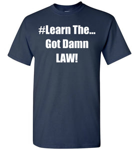 Learn The Got Damn Law Tee