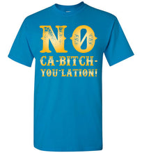 Load image into Gallery viewer, NO Ca-Bitch-You-Lation Tee - Gold