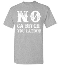 Load image into Gallery viewer, NO Ca-Bitch-You-Lation Tee - White