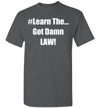 Load image into Gallery viewer, Learn The Got Damn Law Tee