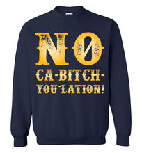 Load image into Gallery viewer, NO Ca-Bitch-You-Lation Sweatshirt - Gold