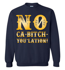 NO Ca-Bitch-You-Lation Sweatshirt - Gold