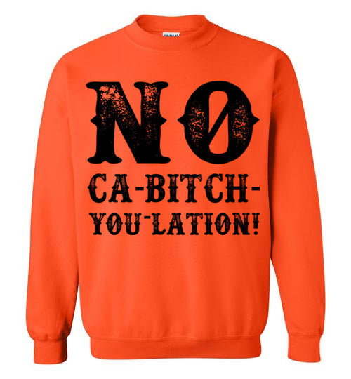 NO Ca-Bitch-You-Lation Sweatshirt - Black