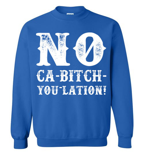 NO Ca-Bitch-You-Lation Sweatshirt - White