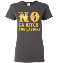 Load image into Gallery viewer, Women's NO Ca-Bitch-You-Lation Tee - Gold