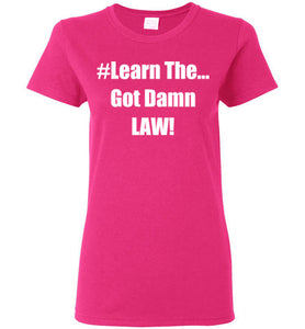Women's Learn The Got Damn Law Tee