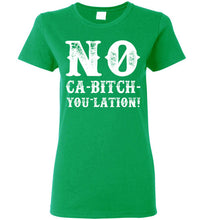 Load image into Gallery viewer, Women's NO Ca-Bitch-You-Lation Tee - White