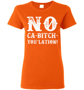 Women's NO Ca-Bitch-You-Lation Tee - White