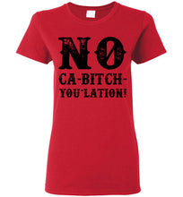Load image into Gallery viewer, Women's NO Ca-Bitch-You-Lation Tee - Black
