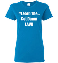 Load image into Gallery viewer, Women's Learn The Got Damn Law Tee