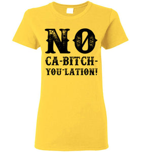 Women's NO Ca-Bitch-You-Lation Tee - Black