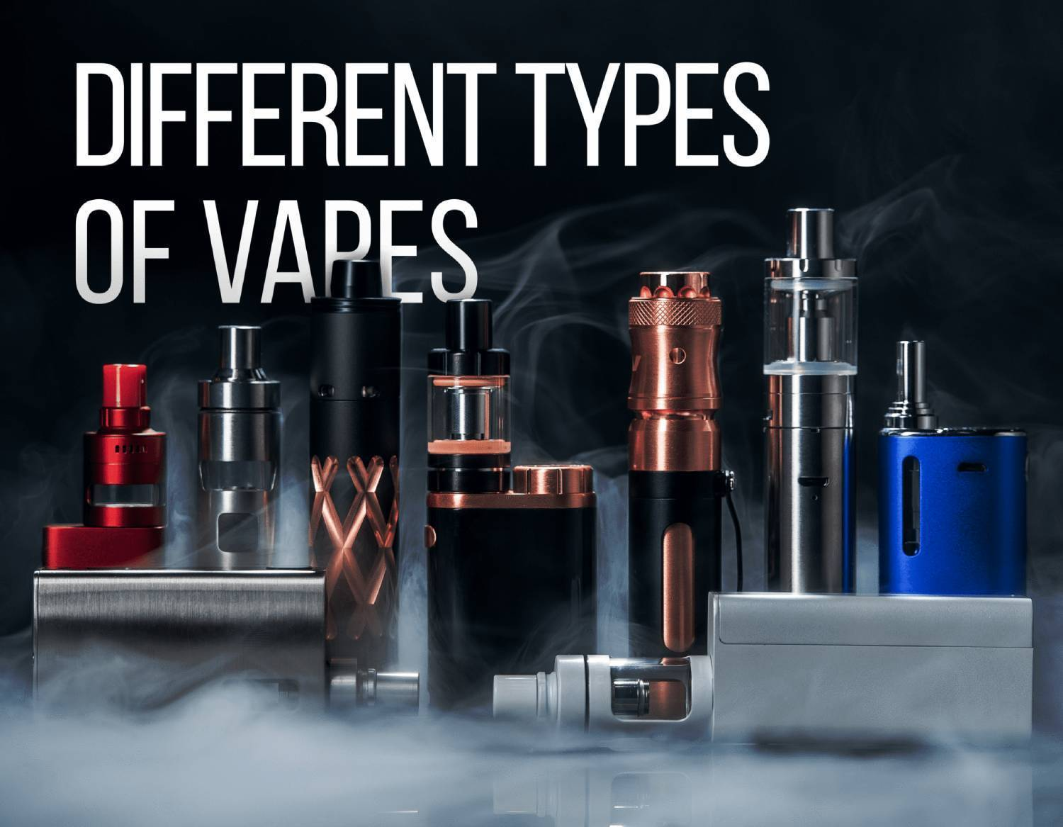What Are The Different Types of Vapes And How To Choose The