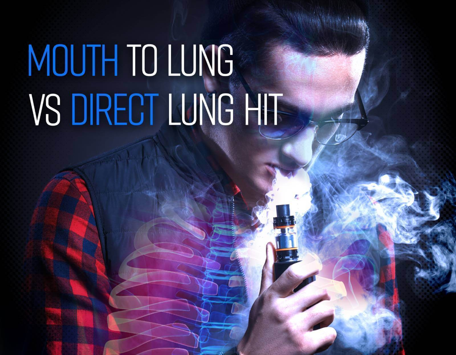 MTL or DTL: Mouth to Lung vs Direct to Lung Vape Guide 2019
