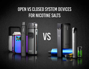 Open vs closed system devices for nicotine salts