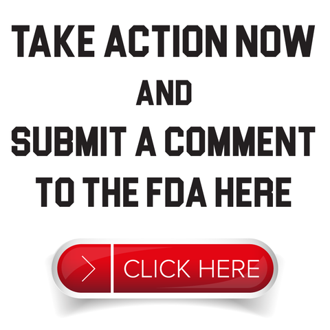Take Action Now and Submit a Public Comment to the FDA here