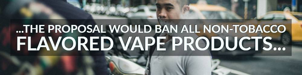 proposal to ban all non tobacco flavored vape products