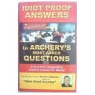 Idiot Proof Answers to Archery's Most Asked Questions Book