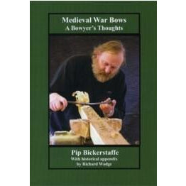 Medieval War Bows - A Bowyers Thoughts Book