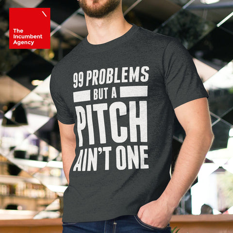 99 Problems But A Pitch Ain't One T-shirt - The Incumbent Agency