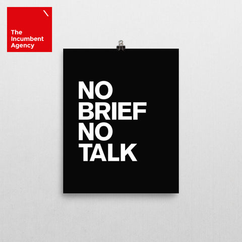 No Brief No Talk Print - The Incumbent Agency