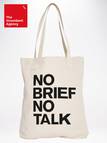 No Brief No Talk Tote Bag - The Incumbent Agency