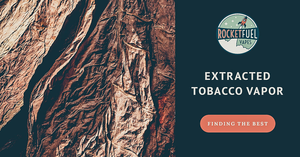 Extracted Tobacco E-Liquid | Finding the Best