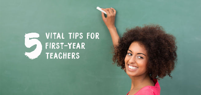 5 Vital Tips For First-Year Teachers to Make it Out Alive
