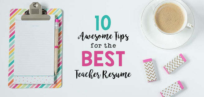 10 Awesome Tips for the Best Teacher Resume