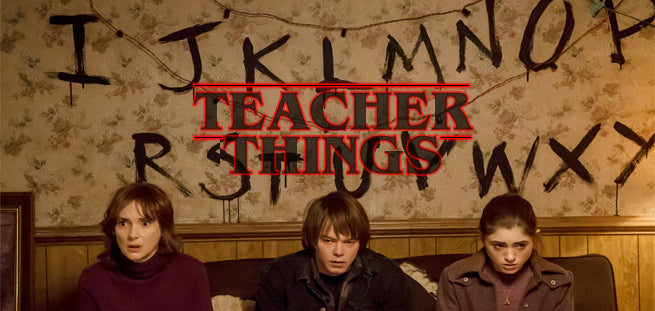 The Life of a Teacher: As Told By Stranger Things