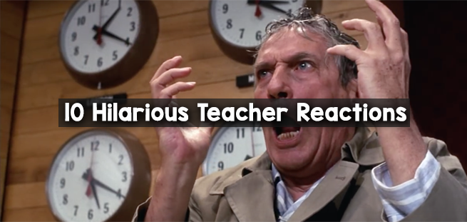 10 Hilarious Teacher Reactions to Get You to Summer Break