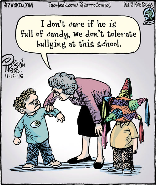 """I don't care if he is full of candy, we don't tolerate bullying at this school"""