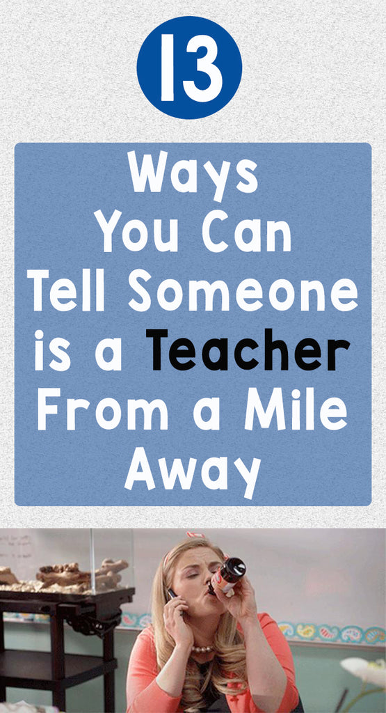 13 Ways You Can Tell Someone is a Teacher From a Mile Away