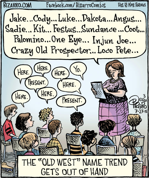 """Kake... Cody... Dakota... Angus... Kit... Sundance... Coot... Palomino... One Eye... Unjun Joe... Loco Pete..."" Teacher raking attendance"