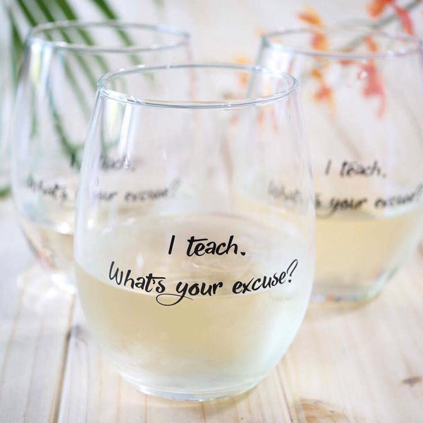 I teach what's your excuse? wine glass_Bored Teachers