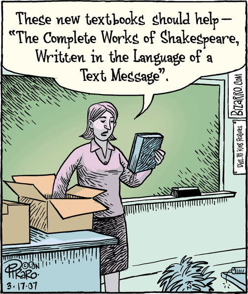 "These new textbooks should help - ""The complete works of Shakespeare, written in the Language of a Text message."""