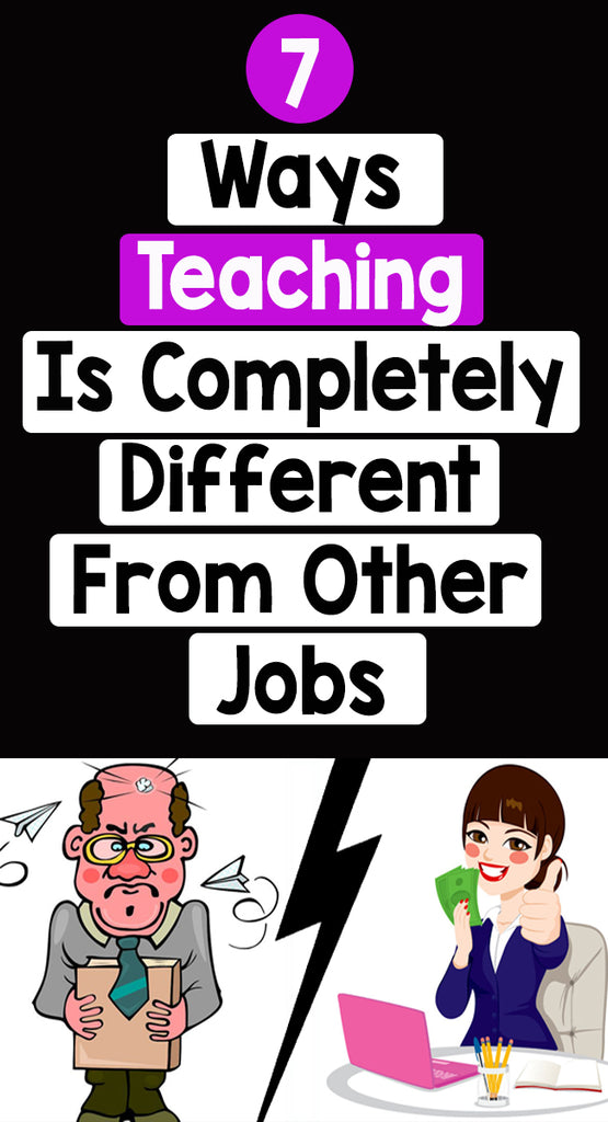 7 Ways Teaching Is Completely Different From Other Jobs_Pinterest_BoredTeachers