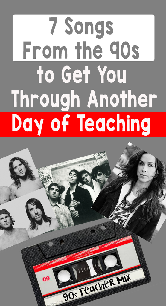 7 Songs  From the 90s  to Get You  Through Another Day of Teaching
