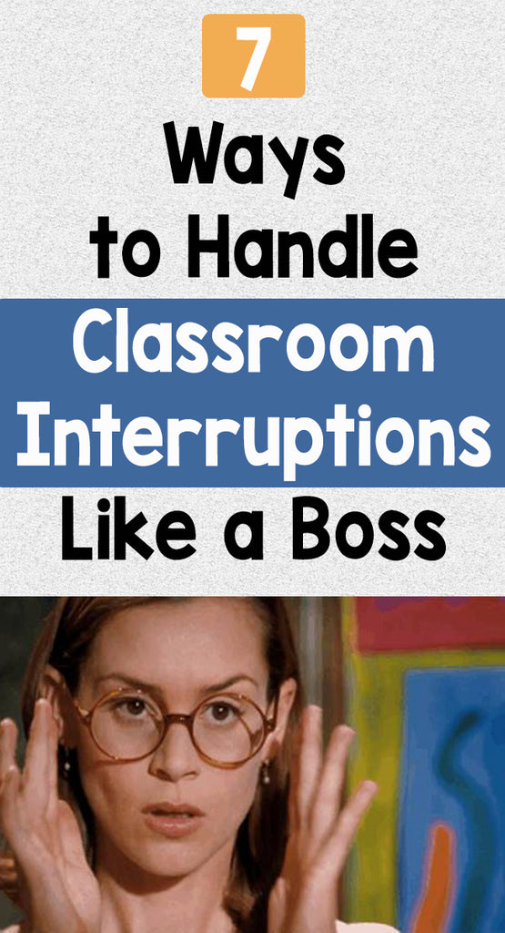 7 Ways to Handle Classroom Interruptions Like a Boss