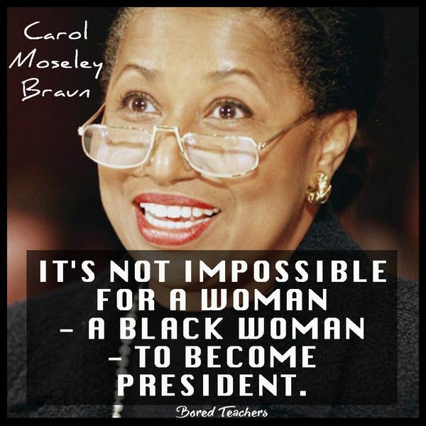 Black History Month Quotes- Carol Moseley Braun - Bored Teachers