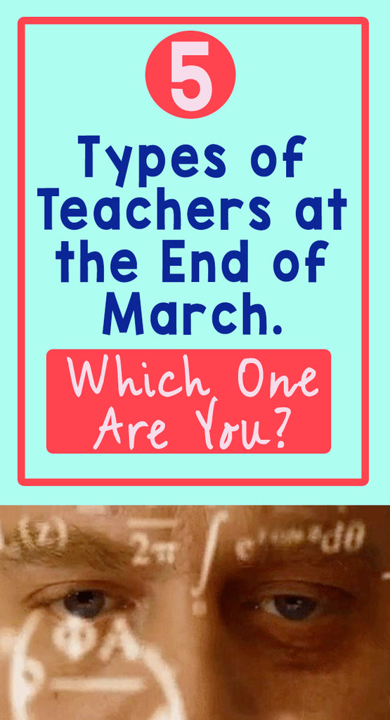 5 Types of Teachers at the End of March. Which One Are You?_Pinterest_BoredTeachers
