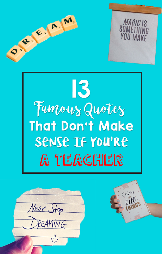 Famous Quotes That Don't Make Sense If You're a Teacher_feature image_Bored Teachers