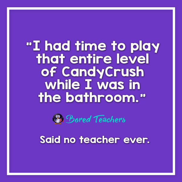 Said No Teacher Ever25_Bored Teachers
